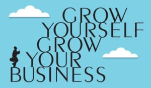Grow yourself, grow your business